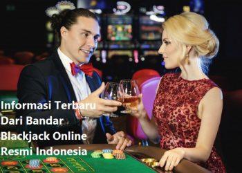 Informasi Terbaru Dari Bandar Blackjack Online Resmi Indonesia